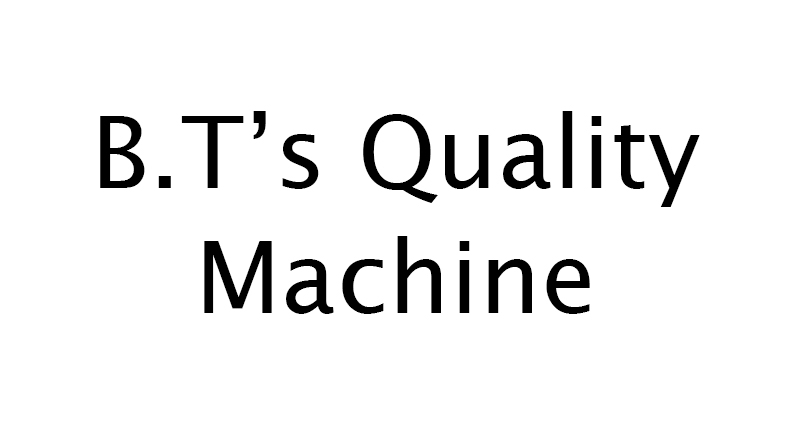 B.T.'s Quality Machine